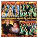 Ladysmith Black Mambazo / Sabc Choir - My dream - african sounds