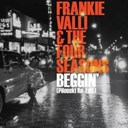 Frankie Valli / The Four Seasons - Beggin (pilooski re-edit) (dmd 1 track)