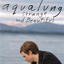 Aqualung - Strange & beautiful