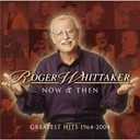 Roger Whittaker - Now and then (greatest hits 1964-2004)