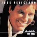 José Feliciano - Absolutely the best: jose feliciano