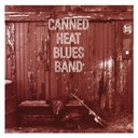 Canned Heat - Canned heat blues band (original recording remastered)