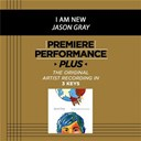 Jason Gray - Premiere performance plus: i am new