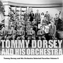 Tommy Dorsey - Tommy dorsey and his orchestra selected favorites volume 5