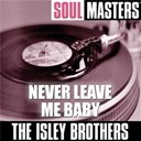 The Isley Brothers - Soul masters: never leave me baby (to be split)