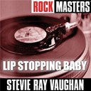 Stevie Ray Vaughan - Rock masters: lip stopping baby