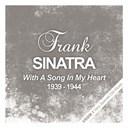 Frank Sinatra - With A Song In My Heart  (1939 - 1944)