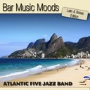 Atlantic Five Jazz Band - Bar music moods - latin &amp; bossa edition