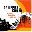 17 Hippies / Jakob Ilja / Marc Ribot - 17 hippies play guitar feat. marc ribot & jakob ilja
