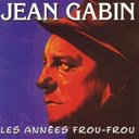 Jean Gabin - Les ann&eacute;es frou-frou: jean gabin