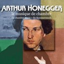Alain Marion / Anne Copery / Arthur Honegger / Ashildur Haraldsdottir, Christian Moreaux, Michel Arrignon / Dong-Suk Kang / Elenid Owen / Fukado Kondo / Jean Rossi / Jean-Philippe Audoli / Michel Becquet, Pascale Zanlonghi, Dong / Padrig Faure / Pascal Devoyon / Piere-Henri Xuerreb / Quatuor Ludwig / Rapha&euml;l Wallfisch / Thierry Caens - Arthur honegger: complete chamber music (world premi&egrave;re)