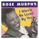 Rose Murphy - I wanna be loved by you