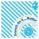 Albin Meyrs / Arias / Arno Cost / Didier Sinclair / French Do It Better / Mathieu Bouthier / Mathieu Bouthier Vs. Muttonheads / Michael Feiner / Muttonheads / Norman Doray / Sebastien Benett / Sidney Samson / Swanky Tunes - French do it better (vol. 4 (mixed by mathieu bouthier))