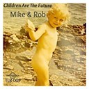 Mike / Rob - Children are the future