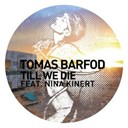 Tomas Barfod - Till we die (remixes) (feat. nina kinert)