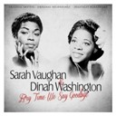 Dinah Washington / Sarah Vaughan - Ev'ry time we say goodbye (remastered)