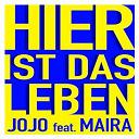 Jojo - Hier ist das leben (feat. maira)
