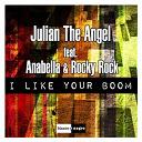 Julian The Angel - I like your boom (feat. anabella & rocky rock)