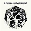 Glasvegas - Flowers & football tops
