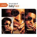 Babyface - Playlist: the very best of babyface