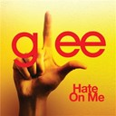 Glee Cast - Hate on me (glee cast version)