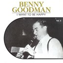 Benny Goodman - I want to be happy, vol. 2