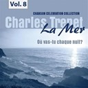 Charles Trenet - La mer, vol.8 - o&ugrave; vas-tu chaque nuit?
