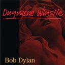 Bob Dylan - Duquesne whistle