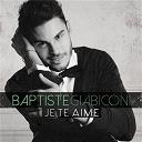 Baptiste Giabiconi - Je te aime