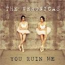 The Veronicas - You ruin me