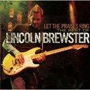 Lincoln Brewster - Let the praises ring - the best of lincoln brewster