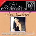 Ana Gabriel - La coleccion del 60 aniverasrio cbs - ana gabriel