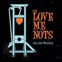 The Love Me Nots - let's get wrecked