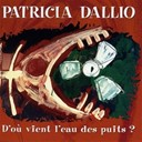 Patricia Dallio - D'o&ugrave; vient l'eau des puits ?