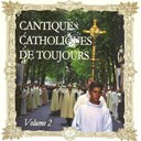Les Catholiques De Toujours - Cantiques catholiques de toujours (vol. 2)