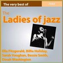 Bessie Smith / Billie Holiday / Dinah Washington / Ella Fitzgerald / Sarah Vaughan - The ladies of jazz (the very best of)
