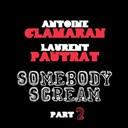Antoine Clamaran / Laurent Pautrat - Somebody scream (part 2)