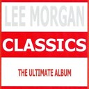 Lee Morgan - Classics - lee morgan