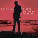 Gregory Porter - 1960 what? (the remixes)