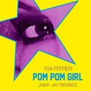 Ysa Ferrer - Pom pom girl (jaimy jay remixes)