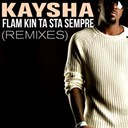 Kaysha - Flam kin ta sta sempre (remixes)