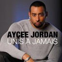 Aycee Jordan - Unis &agrave; jamais