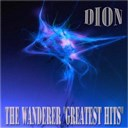 Dion - The wanderer: greatest hits (55 songs - digitally remastered)