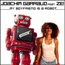Joachim Garraud - My boyfriend is a robot (feat. ze!)