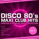 Albert One / Baltimora / David Lyme / Den Harrow / Dollar / Ivan / London Boys / Rocky M / Video Kids - Disco 80's maxi club hits, vol.1 (remixes & rarities)