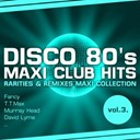 Baltimora / David Lime / Eighth Wonder / Fancy / J.grand / London Boys / Murray Head / S. Strangers / S.connection / T T Max - Disco 80's maxi club hits, vol. 3 (remixes & rarities)