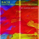 Glenn Gould - Bach: partitas, preludes, fugues, fughettas