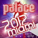 Damien N-Drix / Disco Reason, Robbie Neji / Dj Shevtsov / Generation Tropical / Gold / Jaybee / Jim X Prods / Marc Canova / Mike Traxx, Alan Junior / Ortega / Tito Torres / Wawa - Palace miami 2012 (mixed by lacorte)