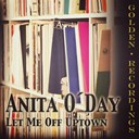 Anita O'day / Anita O&acute;day / Gene Krupa Orchestra - Let me off uptown