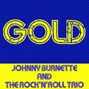 Johnny Burnette / The Rock N' Roll Trio - Gold: johnny burnette (feat. the rock'n'roll trio)